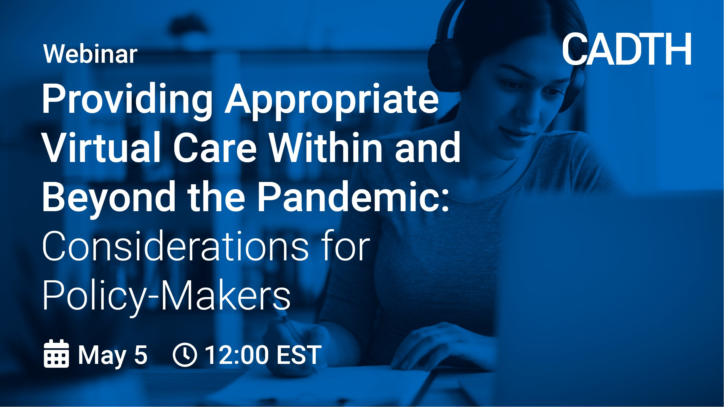 [CADTH Webinar] Providing Appropriate Virtual Care Within and Beyond the Pandemic: Considerations for Policy-Makers